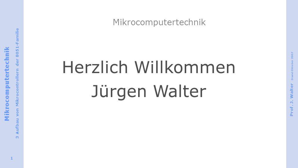 Mikrocomputertechnik 3 Aufbau von Mikrocontrollern der 8051-Familie Prof. J. Walter Stand Oktober 2007 1 Mikrocomputertechnik Herzlich Willkommen Jürg