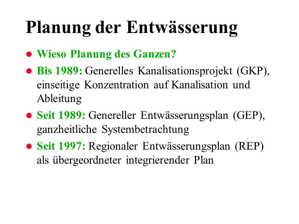 Planung der Entwässerung l Wieso Planung des Ganzen? l Bis 1989: Generelles Kanalisationsprojekt (GKP), einseitige Konzentration auf Kanalisation und