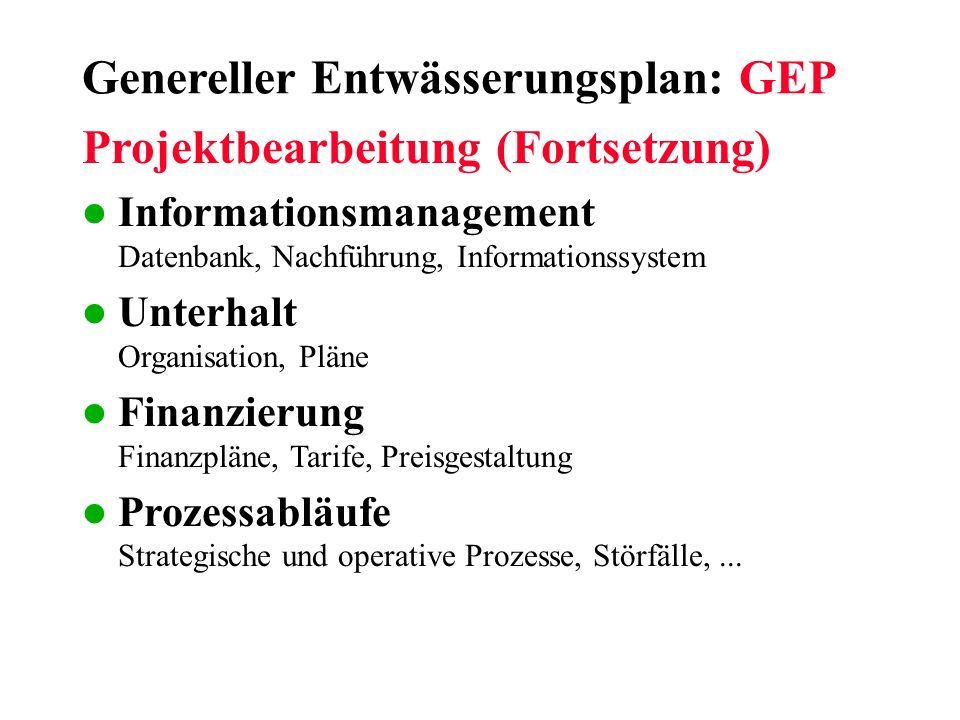 Genereller Entwässerungsplan: GEP Projektbearbeitung (Fortsetzung) l Informationsmanagement Datenbank, Nachführung, Informationssystem l Unterhalt Org