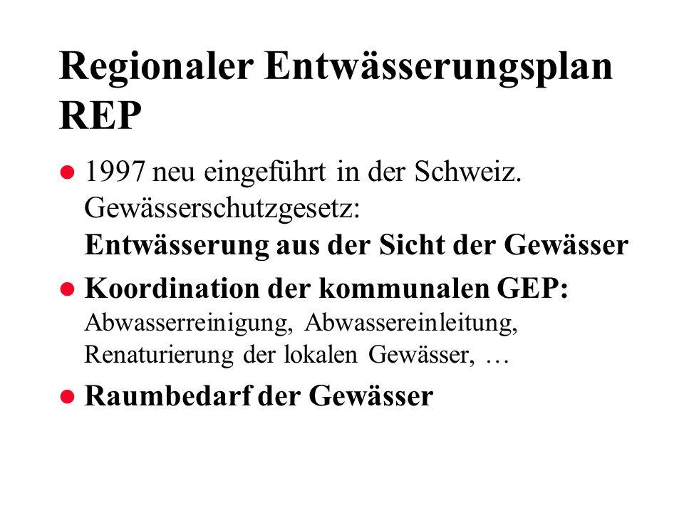 Regionaler Entwässerungsplan REP l 1997 neu eingeführt in der Schweiz. Gewässerschutzgesetz: Entwässerung aus der Sicht der Gewässer l Koordination de