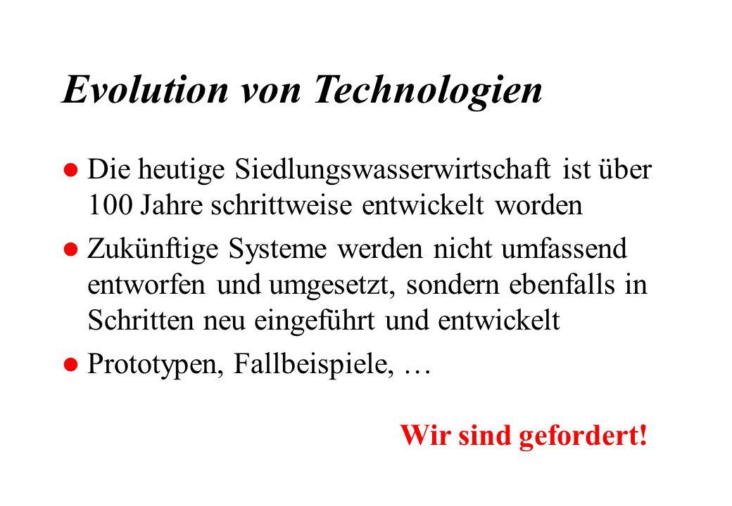 Evolution von Technologien l Die heutige Siedlungswasserwirtschaft ist über 100 Jahre schrittweise entwickelt worden l Zukünftige Systeme werden nicht