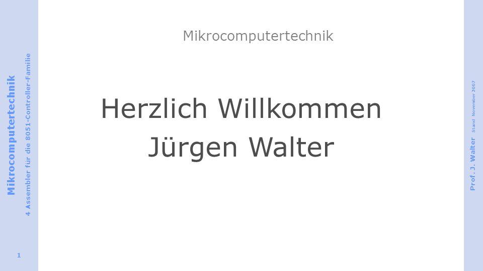 Mikrocomputertechnik 4 Assembler für die 8051-Controller-Familie Prof. J. Walter Stand November 2007 1 Mikrocomputertechnik Herzlich Willkommen Jürgen