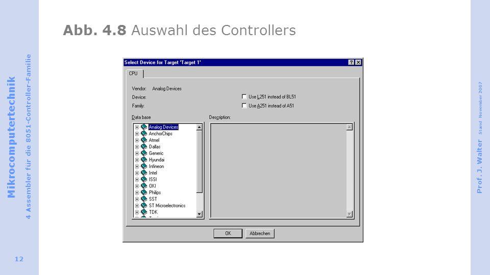 Mikrocomputertechnik 4 Assembler für die 8051-Controller-Familie Prof. J. Walter Stand November 2007 12 Abb. 4.8 Auswahl des Controllers