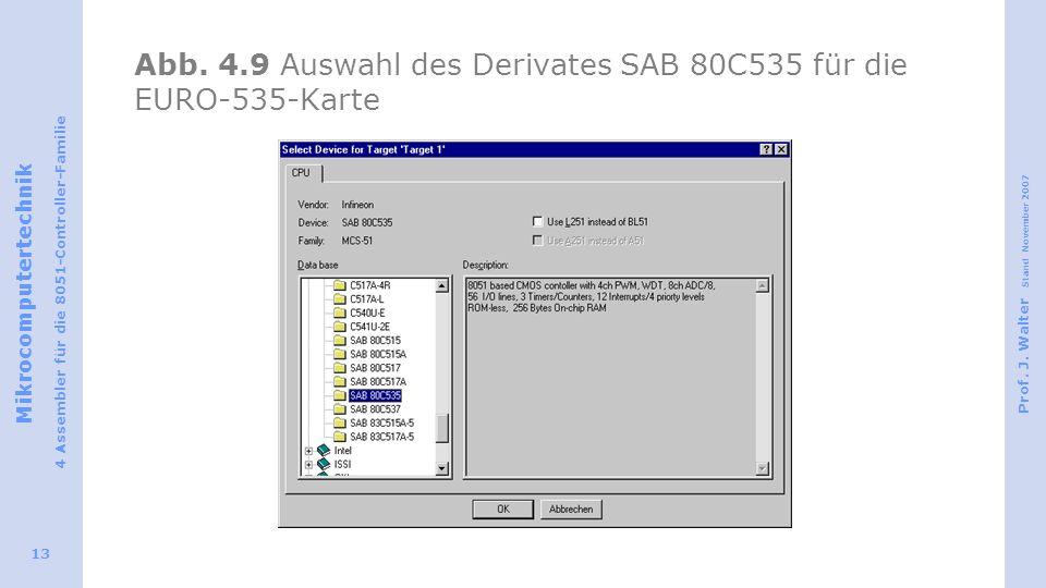 Mikrocomputertechnik 4 Assembler für die 8051-Controller-Familie Prof. J. Walter Stand November 2007 13 Abb. 4.9 Auswahl des Derivates SAB 80C535 für