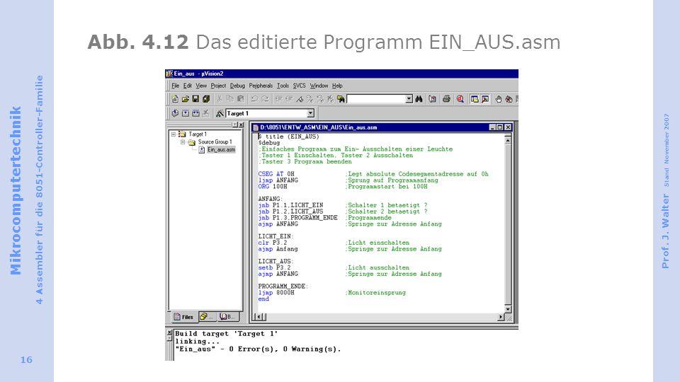 Mikrocomputertechnik 4 Assembler für die 8051-Controller-Familie Prof. J. Walter Stand November 2007 16 Abb. 4.12 Das editierte Programm EIN_AUS.asm