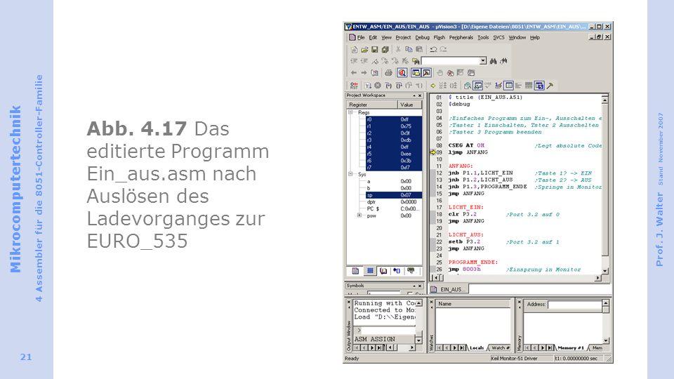 Mikrocomputertechnik 4 Assembler für die 8051-Controller-Familie Prof. J. Walter Stand November 2007 21 Abb. 4.17 Das editierte Programm Ein_aus.asm n