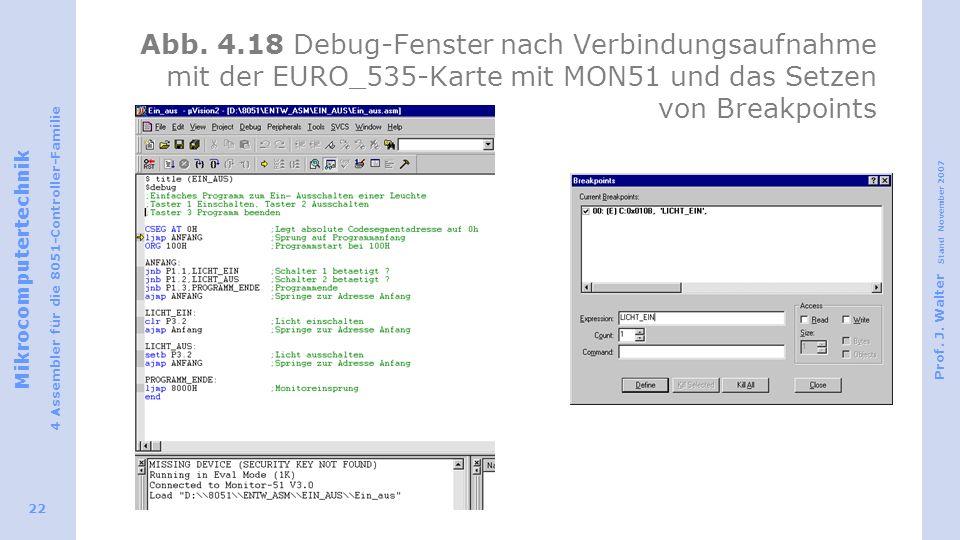 Mikrocomputertechnik 4 Assembler für die 8051-Controller-Familie Prof. J. Walter Stand November 2007 22 Abb. 4.18 Debug-Fenster nach Verbindungsaufnah
