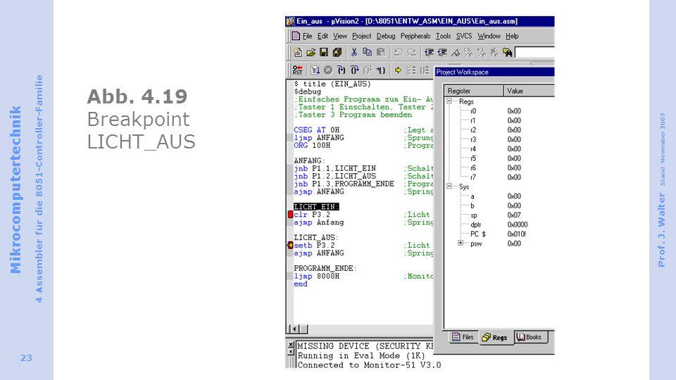 Mikrocomputertechnik 4 Assembler für die 8051-Controller-Familie Prof. J. Walter Stand November 2007 23 Abb. 4.19 Breakpoint LICHT_AUS