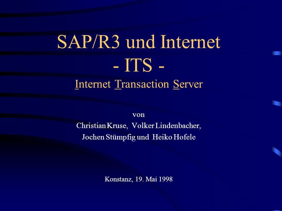SAP/R3 und Internet - ITS - Internet Transaction Server von Christian Kruse, Volker Lindenbacher, Jochen Stümpfig und Heiko Hofele Konstanz, 19.