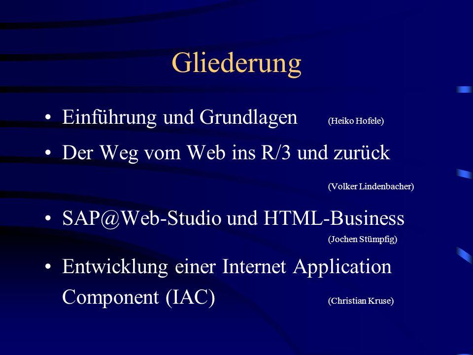 Gliederung Einführung und Grundlagen (Heiko Hofele) Der Weg vom Web ins R/3 und zurück (Volker Lindenbacher) SAP@Web-Studio und HTML-Business (Jochen Stümpfig) Entwicklung einer Internet Application Component (IAC) (Christian Kruse)