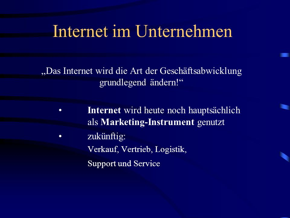 Internet im Unternehmen Das Internet wird die Art der Geschäftsabwicklung grundlegend ändern.