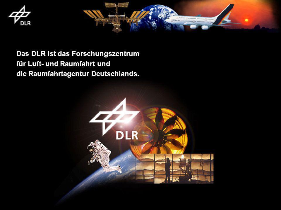Das DLR ist das Forschungszentrum für Luft- und Raumfahrt und die Raumfahrtagentur Deutschlands.