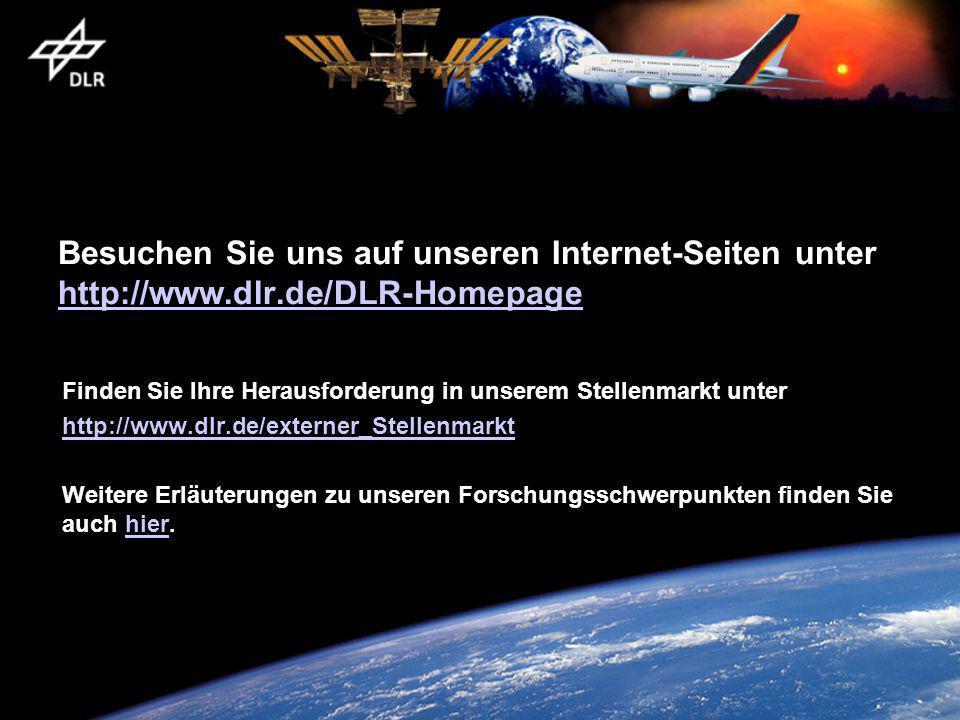 Besuchen Sie uns auf unseren Internet-Seiten unter http://www.dlr.de/DLR-Homepage http://www.dlr.de/DLR-Homepage Finden Sie Ihre Herausforderung in un