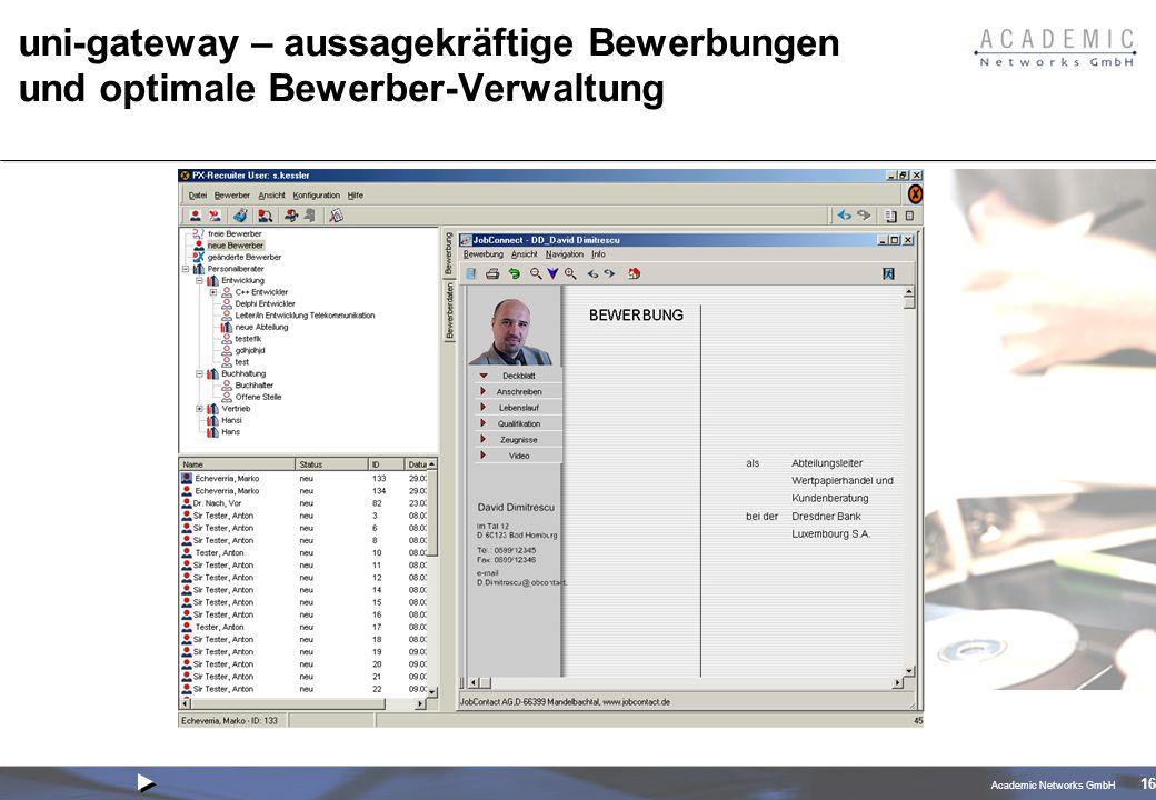 Academic Networks GmbH 16 uni-gateway – aussagekräftige Bewerbungen und optimale Bewerber-Verwaltung
