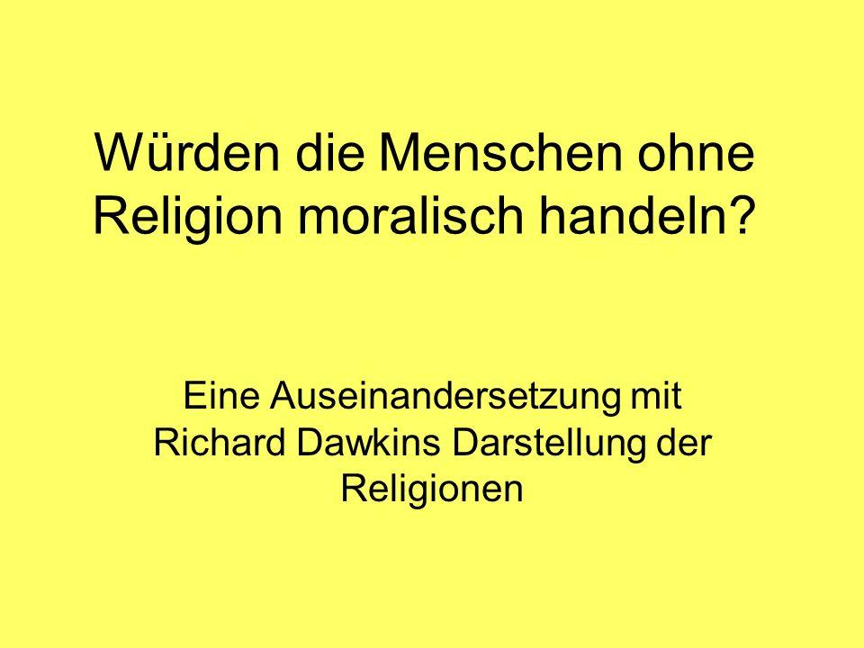 Würden die Menschen ohne Religion moralisch handeln? Eine Auseinandersetzung mit Richard Dawkins Darstellung der Religionen