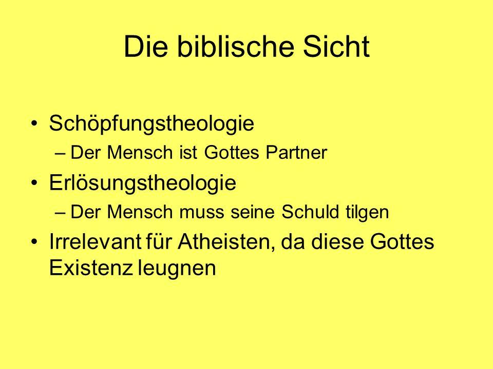 Die biblische Sicht Schöpfungstheologie –Der Mensch ist Gottes Partner Erlösungstheologie –Der Mensch muss seine Schuld tilgen Irrelevant für Atheiste