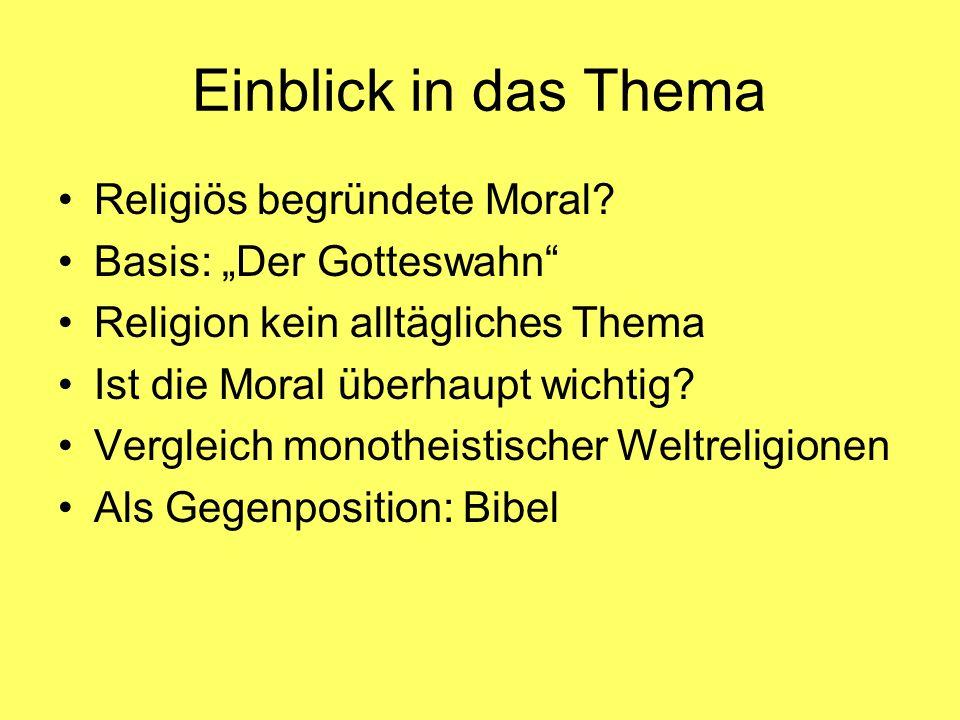 Einblick in das Thema Religiös begründete Moral? Basis: Der Gotteswahn Religion kein alltägliches Thema Ist die Moral überhaupt wichtig? Vergleich mon