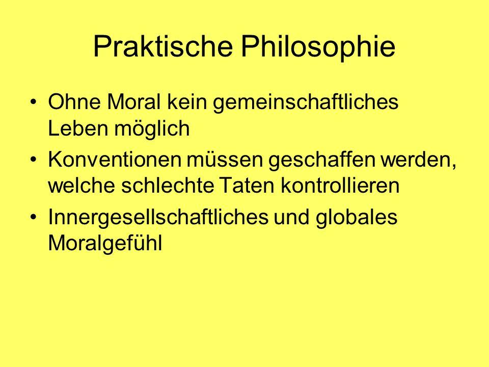 Praktische Philosophie Ohne Moral kein gemeinschaftliches Leben möglich Konventionen müssen geschaffen werden, welche schlechte Taten kontrollieren In