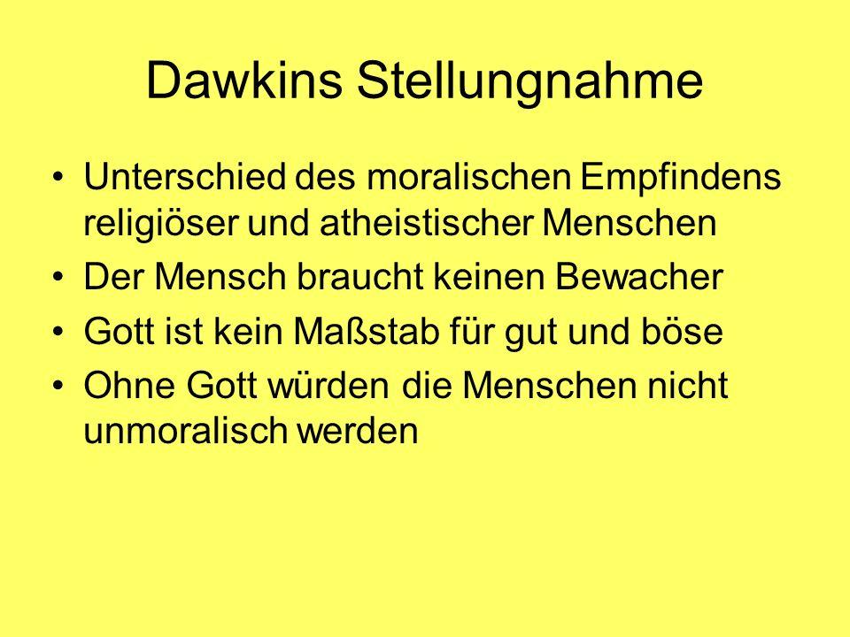 Dawkins Stellungnahme Unterschied des moralischen Empfindens religiöser und atheistischer Menschen Der Mensch braucht keinen Bewacher Gott ist kein Ma