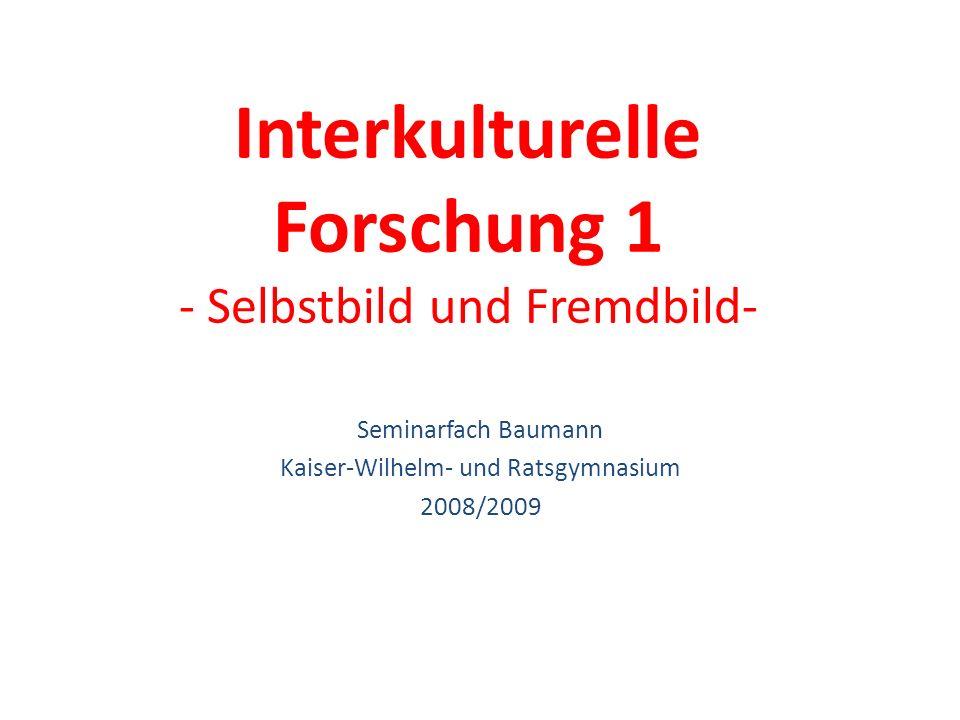 Interkulturelle Forschung 1 - Selbstbild und Fremdbild- Seminarfach Baumann Kaiser-Wilhelm- und Ratsgymnasium 2008/2009