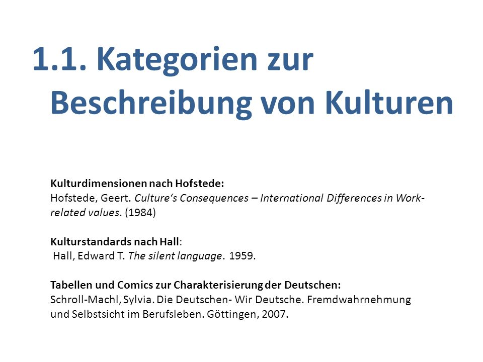 1.1. Kategorien zur Beschreibung von Kulturen Kulturdimensionen nach Hofstede: Hofstede, Geert. Cultures Consequences – International Differences in W
