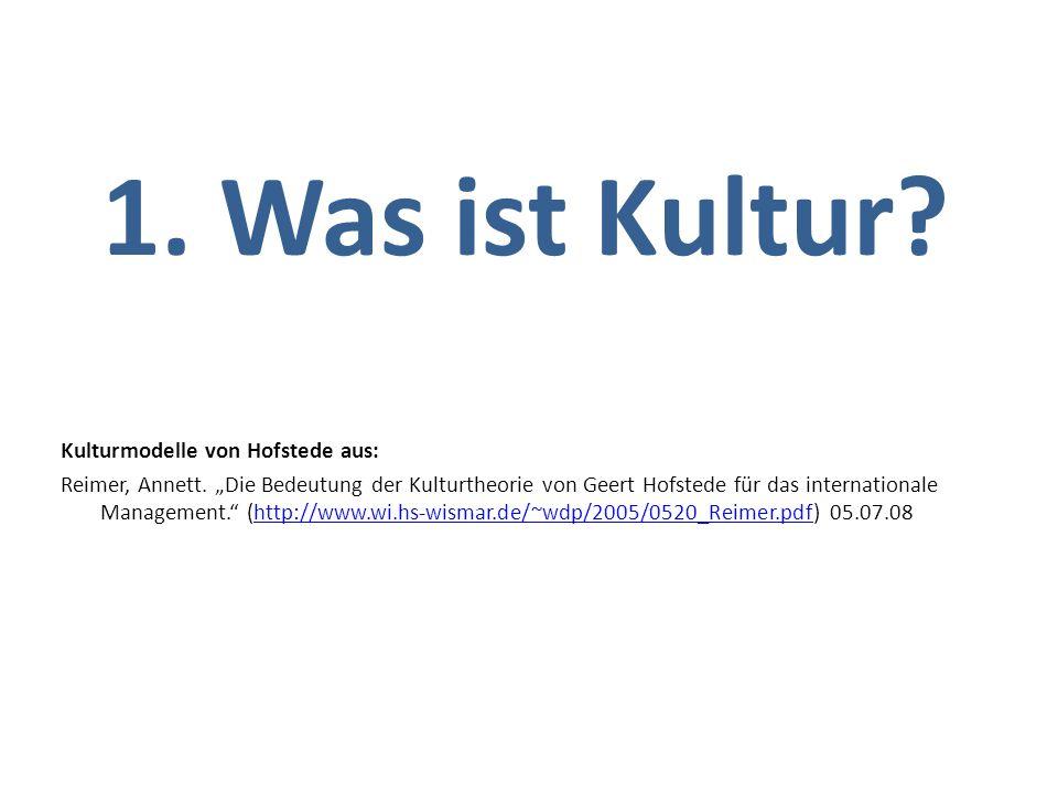 1. Was ist Kultur? Kulturmodelle von Hofstede aus: Reimer, Annett. Die Bedeutung der Kulturtheorie von Geert Hofstede für das internationale Managemen