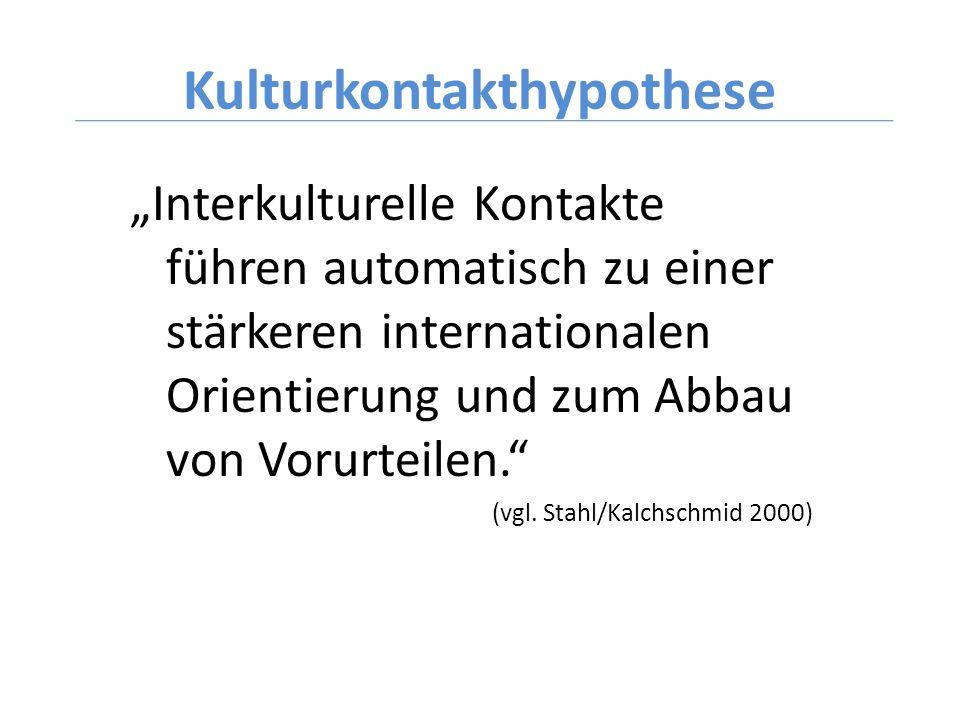 Kulturkontakthypothese Interkulturelle Kontakte führen automatisch zu einer stärkeren internationalen Orientierung und zum Abbau von Vorurteilen. (vgl