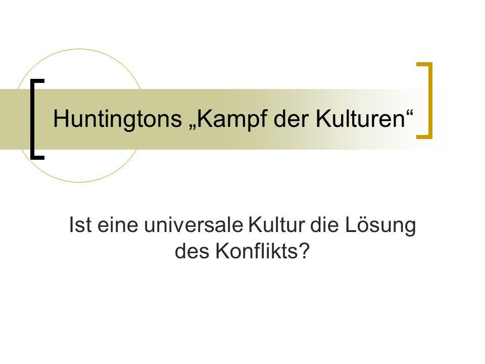 Huntingtons Kampf der Kulturen Ist eine universale Kultur die Lösung des Konflikts?