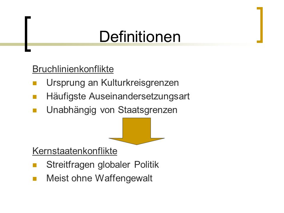 Definitionen Bruchlinienkonflikte Ursprung an Kulturkreisgrenzen Häufigste Auseinandersetzungsart Unabhängig von Staatsgrenzen Kernstaatenkonflikte St