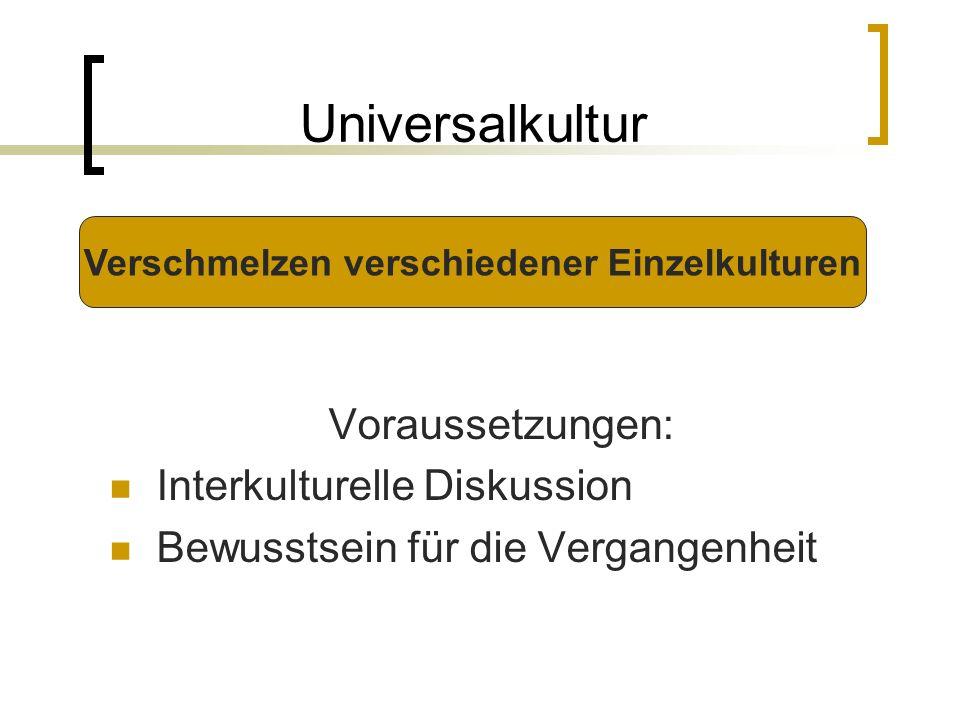 Kritik an der Universalkultur Gravierende religiöse und kulturelle Unterschiede Kulturen nicht auf Grundwerte reduzierbar Kommunikationsschwierigkeiten wegen unterschiedlicher Sprachen