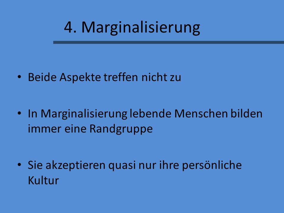 4. Marginalisierung Beide Aspekte treffen nicht zu In Marginalisierung lebende Menschen bilden immer eine Randgruppe Sie akzeptieren quasi nur ihre pe