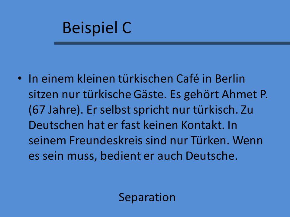 Beispiel C In einem kleinen türkischen Café in Berlin sitzen nur türkische Gäste.