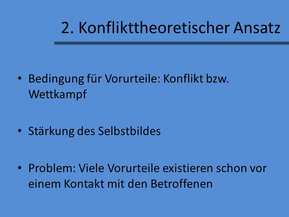 2.Konflikttheoretischer Ansatz Bedingung für Vorurteile: Konflikt bzw.