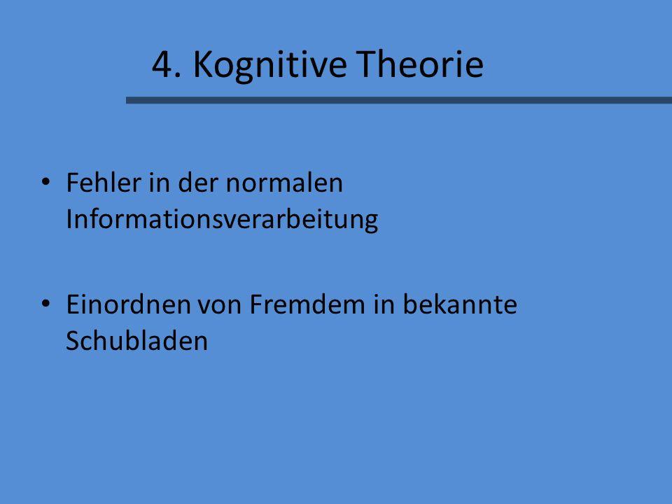 4. Kognitive Theorie Fehler in der normalen Informationsverarbeitung Einordnen von Fremdem in bekannte Schubladen