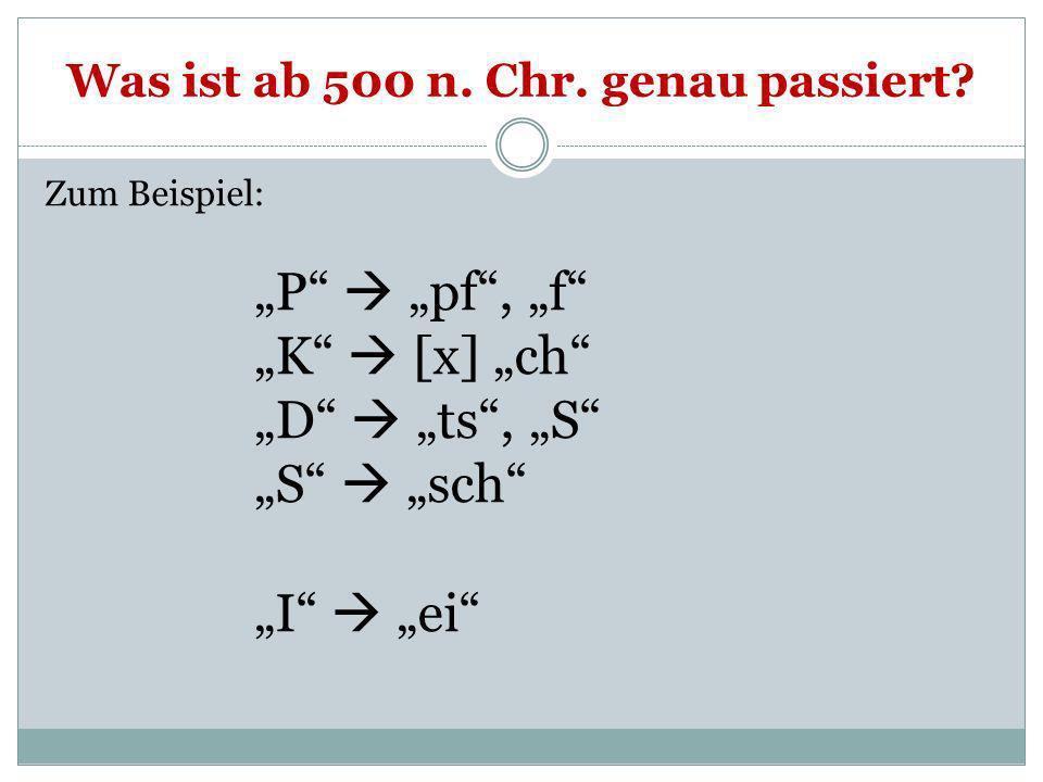 Was ist ab 500 n. Chr. genau passiert? Zum Beispiel: P pf, f K [x] ch D ts, S S sch I ei