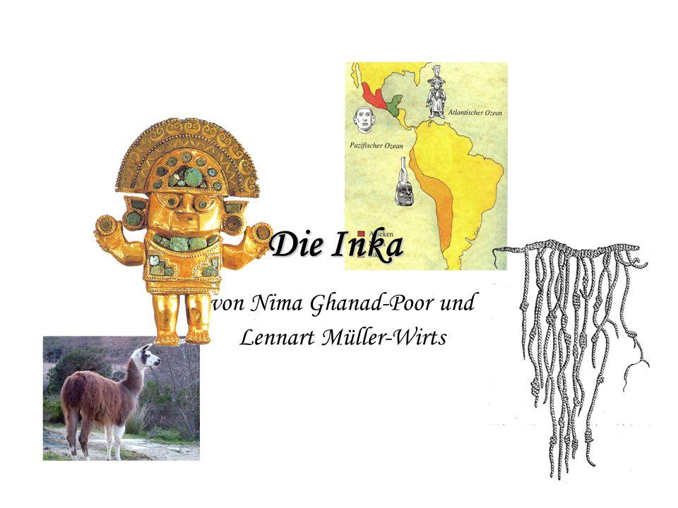 Gliederung Das Wort Inka Ausdehnung des Inkareiches Geschichte Religion Wie die Inka wohnten Kunst