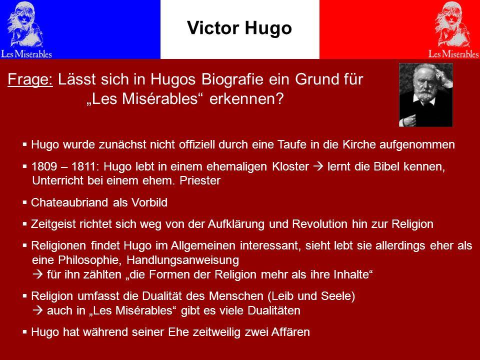 Victor Hugo Frage: Lässt sich in Hugos Biografie ein Grund für Les Misérables erkennen? Hugo wurde zunächst nicht offiziell durch eine Taufe in die Ki