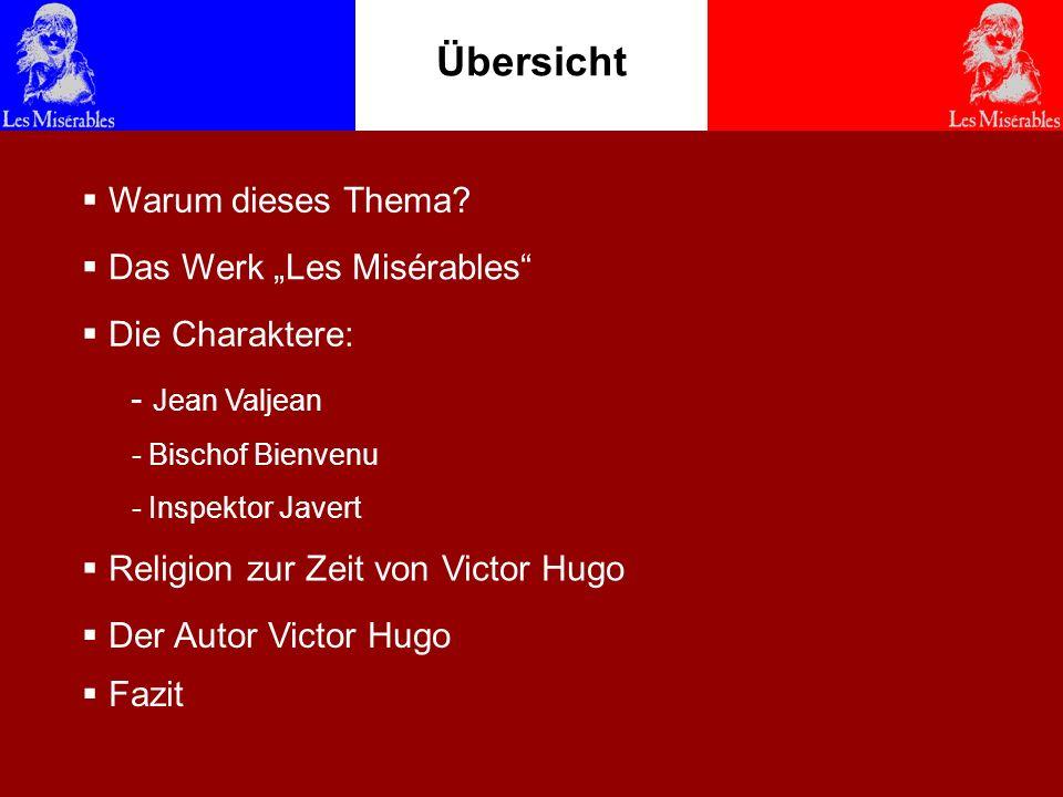Übersicht Das Werk Les Misérables Der Autor Victor Hugo Die Charaktere: - Jean Valjean - Bischof Bienvenu - Inspektor Javert Religion zur Zeit von Vic