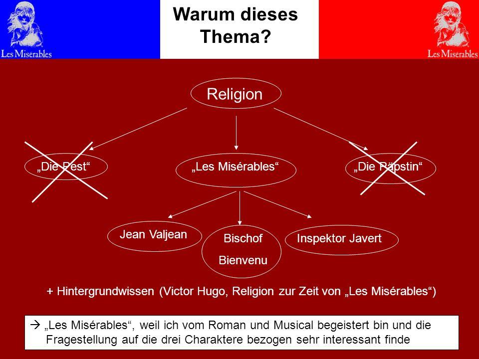 Victor Hugo -religionslos gläubig Warum dieses Thema? Religion Die PestDie PäpstinLes Misérables Jean Valjean Bischof Bienvenu Inspektor Javert + Hint