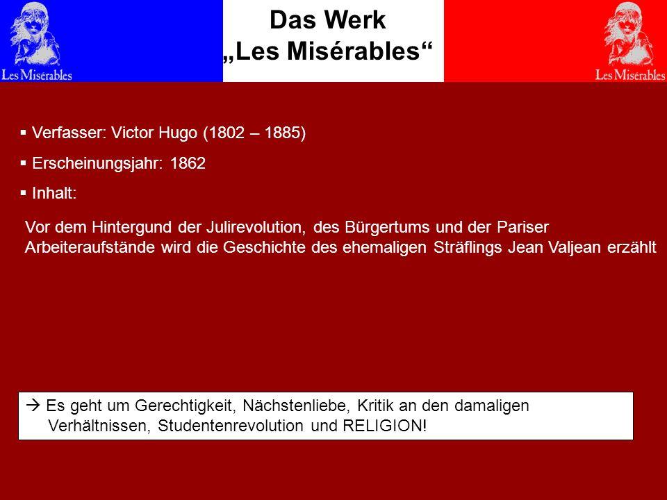 Inhalt Les Misérables? Das Werk Les Misérables Verfasser: Victor Hugo (1802 – 1885) Erscheinungsjahr: 1862 Inhalt: Es geht um Gerechtigkeit, Nächstenl