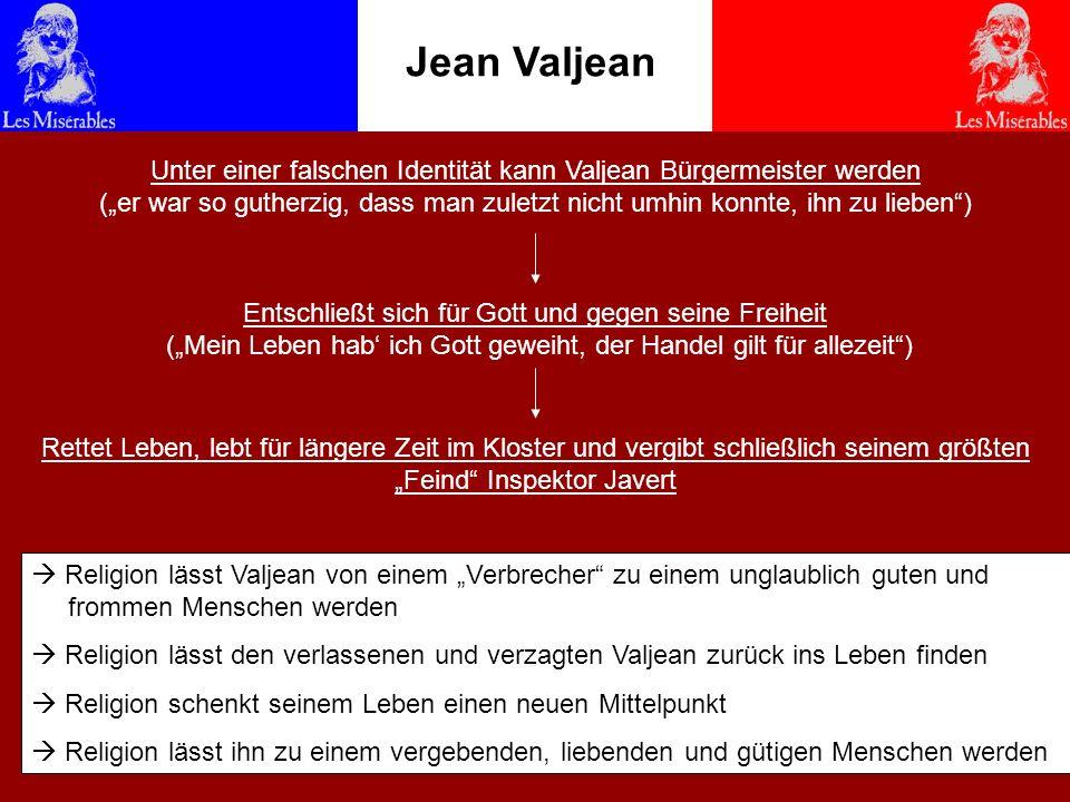 Jean Valjean Religion lässt Valjean von einem Verbrecher zu einem unglaublich guten und frommen Menschen werden Religion lässt den verlassenen und ver