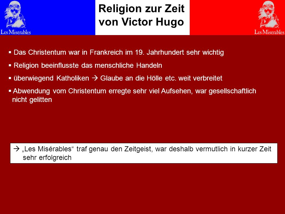 Religion zur Zeit von Victor Hugo Das Christentum war in Frankreich im 19. Jahrhundert sehr wichtig Religion beeinflusste das menschliche Handeln über