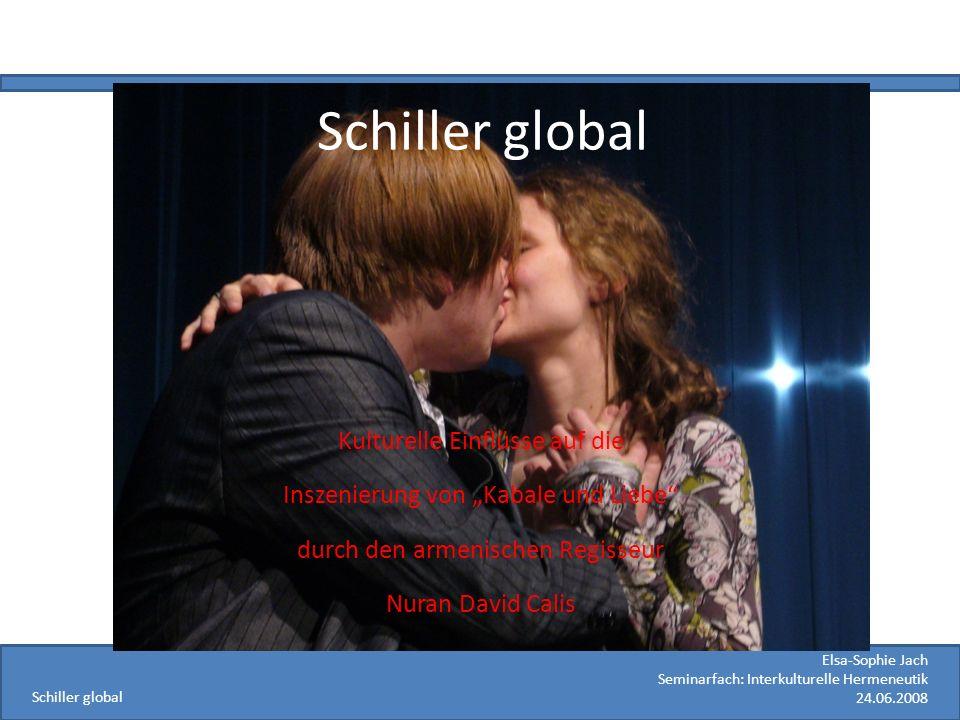 Elsa-Sophie Jach Seminarfach: Interkulturelle Hermeneutik 24.06.2008 Schiller global Kulturelle Einflüsse auf die Inszenierung von Kabale und Liebe du
