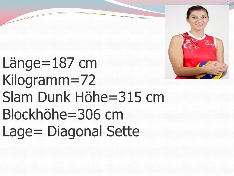 Länge=187 cm Kilogramm=72 Slam Dunk Höhe=315 cm Blockhöhe=306 cm Lage= Diagonal Sette