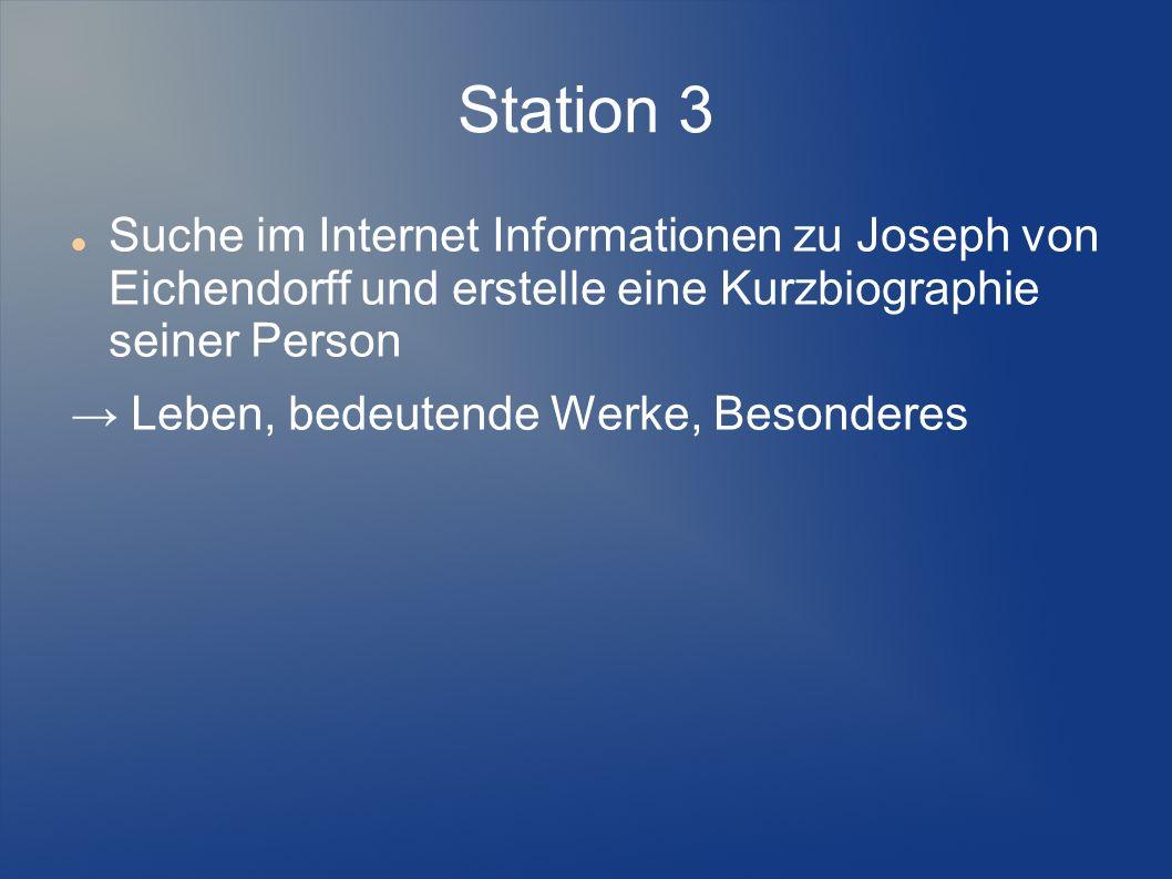 Station 3 Suche im Internet Informationen zu Joseph von Eichendorff und erstelle eine Kurzbiographie seiner Person Leben, bedeutende Werke, Besonderes