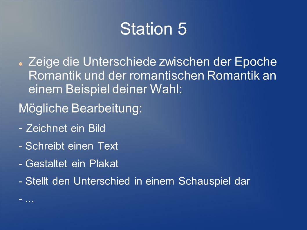 Station 5 Zeige die Unterschiede zwischen der Epoche Romantik und der romantischen Romantik an einem Beispiel deiner Wahl: Mögliche Bearbeitung: - Zei