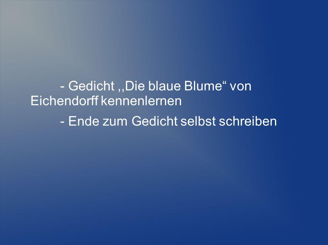 - Gedicht,,Die blaue Blume von Eichendorff kennenlernen - Ende zum Gedicht selbst schreiben