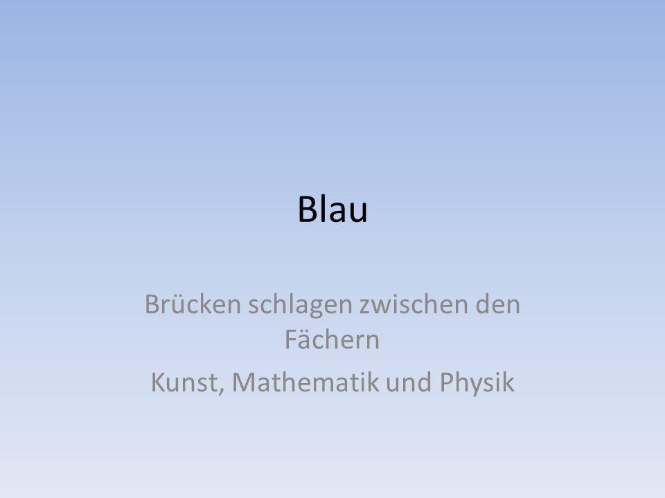 Blau Brücken schlagen zwischen den Fächern Kunst, Mathematik und Physik