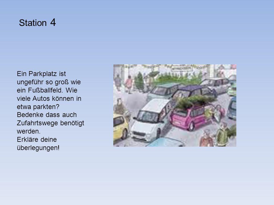 Ein Parkplatz ist ungeführ so groß wie ein Fußballfeld. Wie viele Autos können in etwa parkten? Bedenke dass auch Zufahrtswege benötigt werden. Erklär