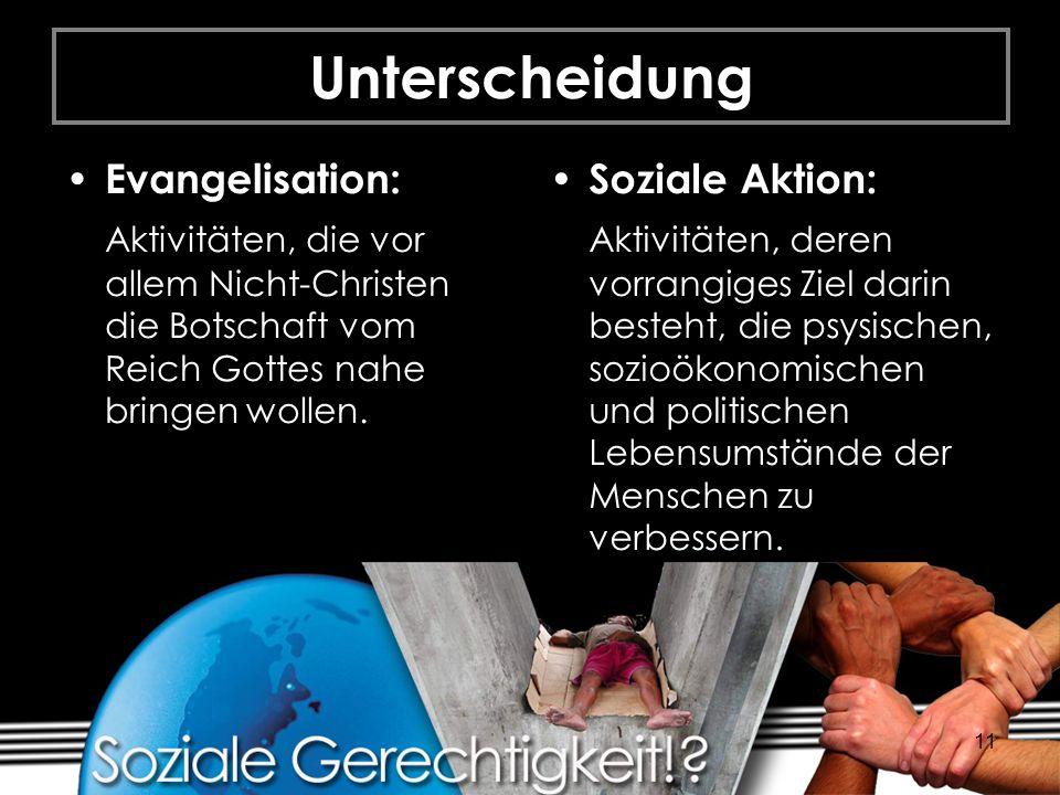 11 Unterscheidung Evangelisation: Aktivitäten, die vor allem Nicht-Christen die Botschaft vom Reich Gottes nahe bringen wollen. Soziale Aktion: Aktivi